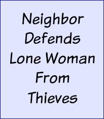 Neighbor defends lone woman from thieves.